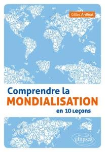 Gilles Ardinat, Comprendre la mondialisation en 10 leçons