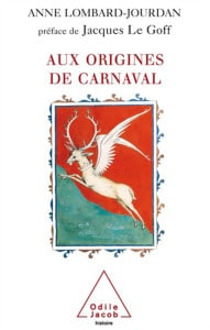 Les origines de Carnaval, Anne Lombard-Jourdan (Odile Jacob, juin 2005).