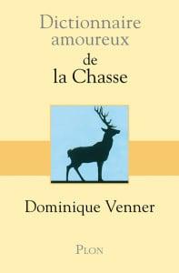 Dictionnaire amoureux de la Chasse, par Dominique Venner (Ed. Plon, nov. 2000)