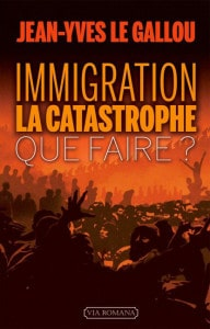Jean-Yves Le Gallou, Immigration : la catastrophe, Que faire ?, Ed. VIA ROMANA