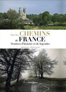 Sur les chemins de France, sentiers d'histoire et de légendes,