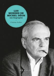 Christian Authier, Les Mondes de Michel Déon. Une biographie