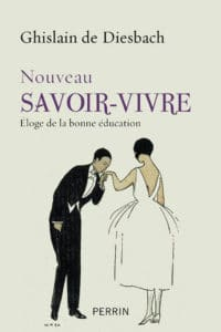 Ghislain de Diesbach, Le Nouveau savoir-vivre. Eloge de la bonne éducation