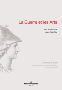 Jean Baechler (dir.), La Guerre et les Arts, Hermann, 2018.