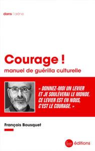 Courage ! Quand François Bousquet sonne le tocsin