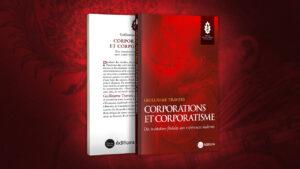 Corporations et corporatisme. Des institutions féodales aux expériences modernes