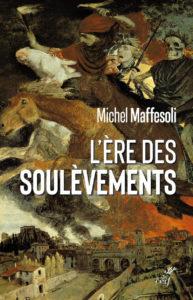 « L'ère des soulèvements » : la nouvelle prophétie de Maffesoli